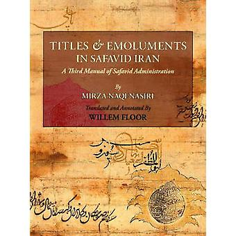 Titles and Emoluments in Safavid Iran by Nasiri & Ali Naqi