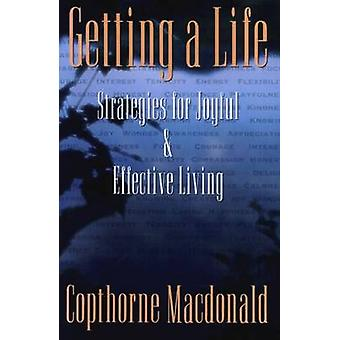 Getting A Life Strategies For Joyful  Effective Living by Macdonald & Copthorne