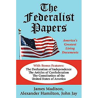 The Federalist Papers Americas Greatest Living Documents by Madison & James