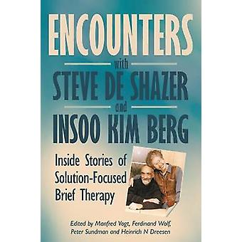 Encounters with Steve de Shazer and Insoo Kim Berg Inside Stories of SolutionFocused Brief Therapy by Vogt & Manfred