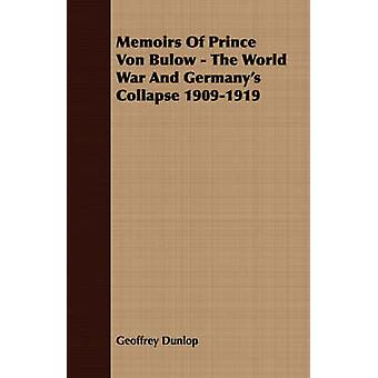 Memoirs Of Prince Von Bulow  The World War And Germanys Collapse 19091919 by Dunlop & Geoffrey