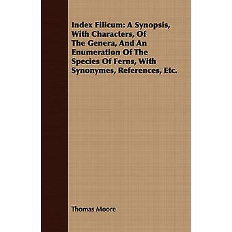 Index Filicum A Synopsis With Characters Of The Genera And An Enumeration Of The Species Of Ferns With Synonymes References Etc. by Moore & Thomas