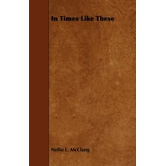 In Times Like These by McClung & Nellie L.
