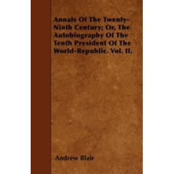 Annals Of The TwentyNinth Century Or The Autobiography Of The Tenth President Of The WorldRepublic. Vol. II. by Blair & Andrew