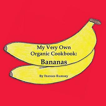 My Very Own Organic Cookbook Bananas by Rumsey & Frances