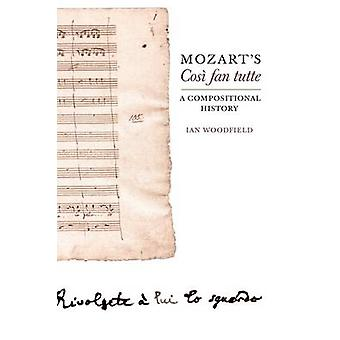 Mozarts Cosi Fan Tutte A Compositional History by Woodfield & Ian