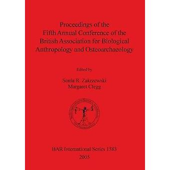 Proceedings of the Fifth Annual Conference of the British Association for Biological Anthropology and Osteoarchaeology von Zakrzewski & Sonia R.
