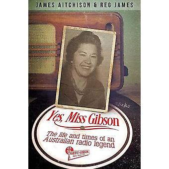 Yes Miss Gibson  the life and times of an Australian radio legend by Aitchison & James