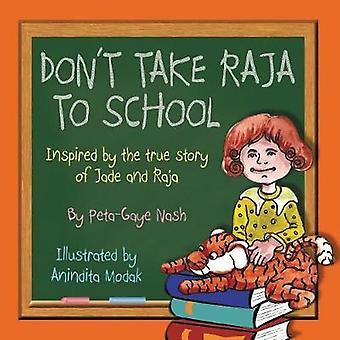 Dont Take Raja to School Inspired by the true story of Jade and Raja by Nash & PetaGaye
