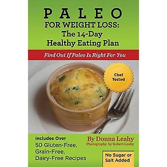 Paleo For Weight Loss  The 14Day Healthy Eating Plan Find Out If Paleo Is Right For You by Leahy & Donna