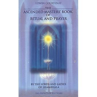 The Ascended Masters Book of Ritual and Prayer by Courtenay & Edwin
