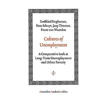 Cultures of Unemployment A Comparative Look at LongTerm Unemployment and Urban Poverty by Engbersen & Godfried