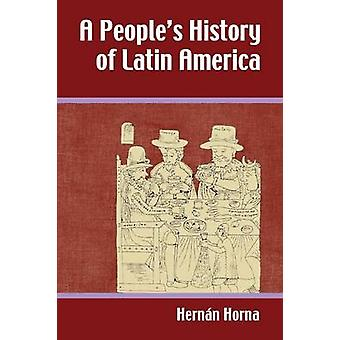 A People's History of Latin America by Hernan Horna - 9781558765788 B