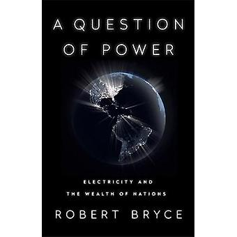 A Question of Power - Electricity and the Wealth of Nations von Robert