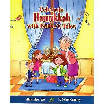 Celebra Hanukkah Con Un Cuento de Bubbe by Alma F Ada - F Isabel Camp