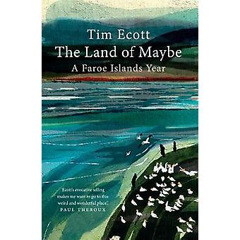 The Land of Maybe - A Faroe Islands Year by Tim Ecott - 9781780724225