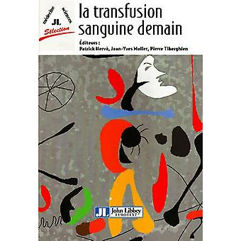 La Transfusion Sanguine Demain by Patrick Herve - Hean-Yves Muller -