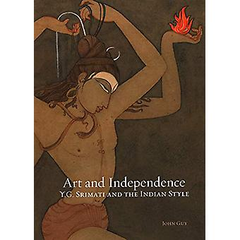 Art and Independence - Y. G. Srimati and the Indian Style by John Guy