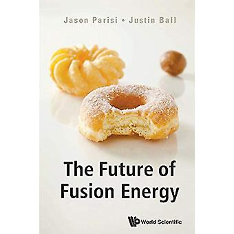 Future Of Fusion Energy - The by Jason Parisi - 9781786347497 Book