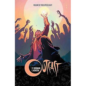 Outcast by Kirkman  Azaceta Volume 3 This Little Light by Robert Kirkman