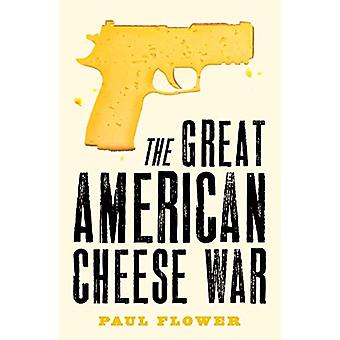 The Great American Cheese War - A laugh-out-loud comedy thriller by Pa
