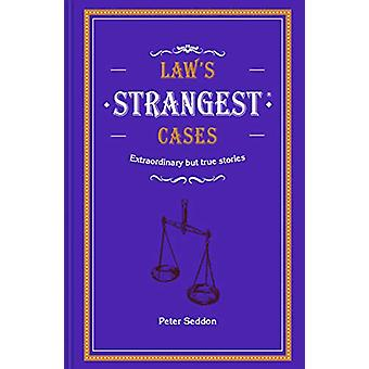 Law's Strangest Cases - Extraordinary but true tales from over five ce