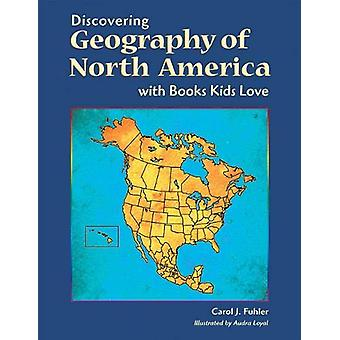 Discovering Geography of North America with Books Kids Love by Carol