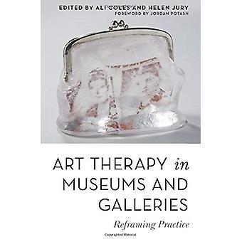 Art Therapy in Museums and Galleries - Reframing Practice by Ali Coles