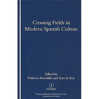 Crossing Fields in Modern Spanish Culture by Federico Bonaddion