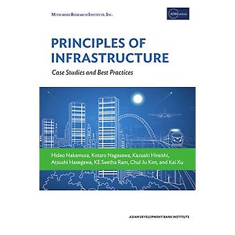Principles of Infrastructure  Case Studies and Best Practices by Edited by Hideo Nakamura & Edited by Kotaro Nagasawa & Edited by Kazuaki Hiraishi & Edited by Atsushi Hasegawa & Edited by Ke Seetha Ram & Edited by Chul Ju Kim & Edited by Kai Xu