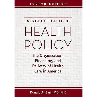 Introduction to US Health Policy - The Organization - Financing - and