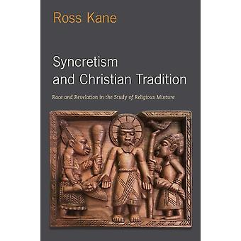 Syncretism and Christian Tradition by Kane & Ross Assistant Professor of Theology & Ethics & and Culture & Assistant Professor of Theology & Ethics & and Culture & Virginia Theological Seminary