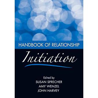 Handbook of Relationship Initiation by Susan Sprecher - 9780805861600