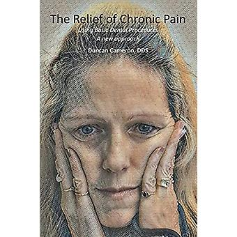 The Relief of Chronic Pain - Using Basic Dental Procedures - A new appr