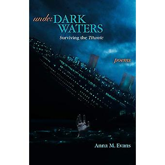 Under Dark Waters - Surviving the Titanic - Poems by Anna M Evans - 97