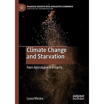 Climate Change and Starvation - From Apocalypse to Integrity by Laura