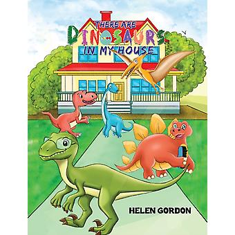There Are Dinosaurs in My House di Helen Gordon