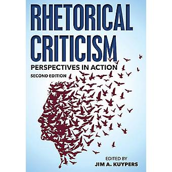Rhetorical Criticism by Edited by Jim A Kuypers & Contributions by Matthew T Althouse & Contributions by William Benoit & Contributions by Edwin Black & Contributions by Adam Blood & Contributions by Stephen Howard Browne