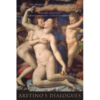 Aretinos Dialogues by Translated by Raymond Rosenthal & Introduction by Margaret Rosenthal