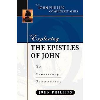 Exploring the Epistles of John by John Phillips