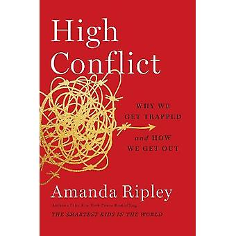 High Conflict Why We Get Trapped and How We Get Out