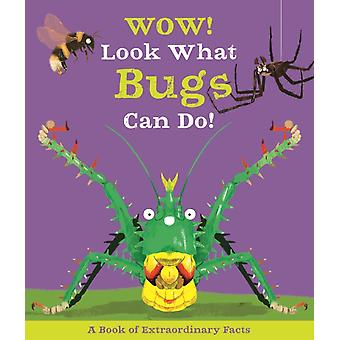 Wow Look What Bugs Can Do by Camilla de La Bedoyere & Illustrated by Ste Johnson