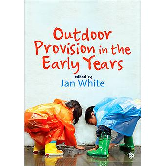 Outdoor Provision in the Early Years by Jan White