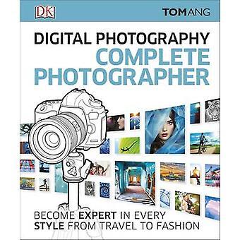 Digitaalinen valokuvaus täydellinen valokuvaaja Tom Ang - 9780241241240