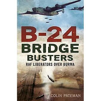 Pont B-24 Busters - RAF libérateurs sur la Birmanie par Colin Pateman - 978