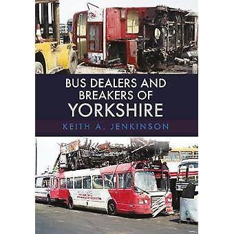 Rivenditori e Breakers di Yorkshire in autobus di Keith A. Jenkinson - 9781445