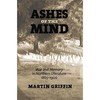 Ashes of the Mind - War and Memory in Northern Literature - 1865-1900