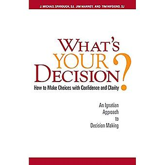 What's Your Decision?: How to Make Choices with Confidence and Charity