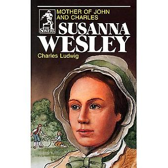 Susanna Wesley, Mother of John and Charles (Sowers)
