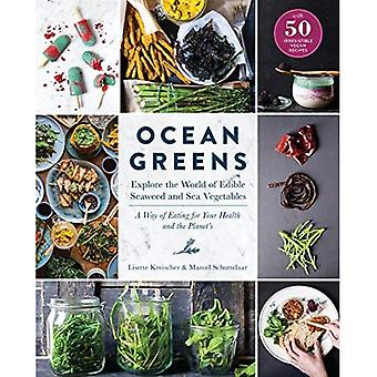 Ocean Greens: Explore the World of Edible Seaweed and Sea Vegetables: A Way of Eating for Your Health and the...